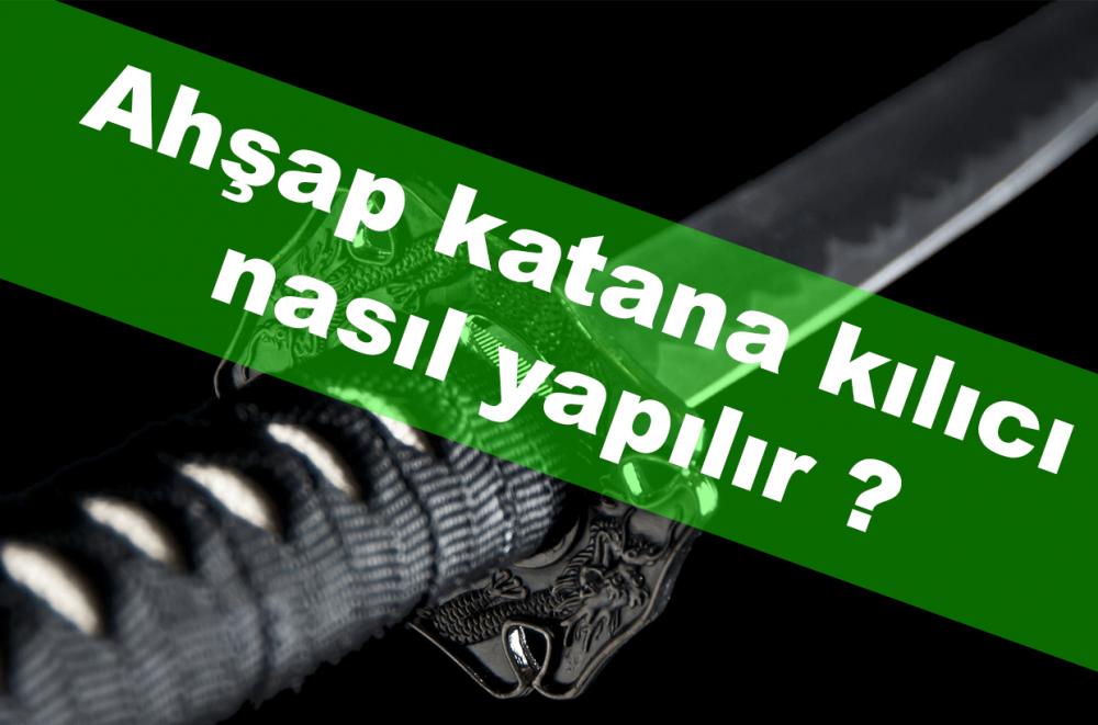 Ahşap katana kılıcı nasıl yapılır ?